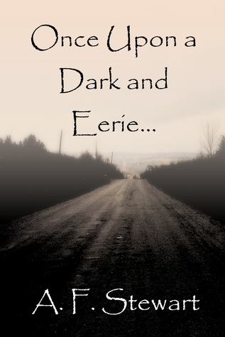 Once Upon a Dark and Eerie...  by  A.F. Stewart