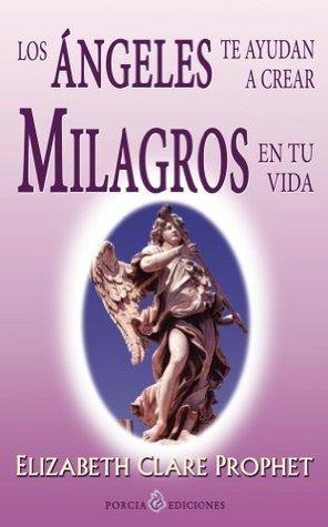 Los angeles te ayudan a crear milagros en tu vida Elizabeth Clare Prophet