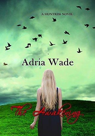 The Awakening (The Huntress Series Book 2) Adria Wade