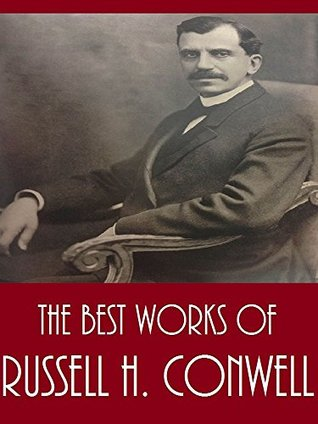 The Best Works of Russell H. Conwell  by  Russell H. Conwell