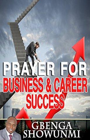 PRAYER FOR BUSINESS & CAREER SUCCESS: 3 Days Prophetic Prayer for Business and Career Success Gbenga Showunmi