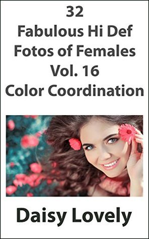 32 Fabulous Hi Def Fotos of Females Vol. 16 Color Coordination Daisy Lovely