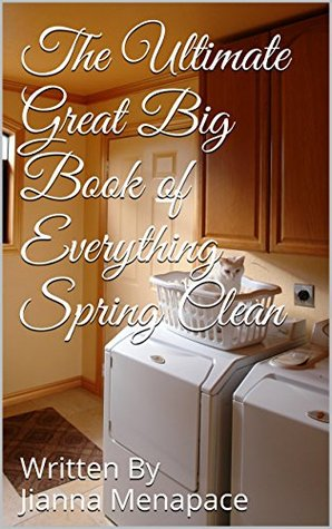 The Ultimate Great Big Book of Everything Spring Clean Jianna Menapace