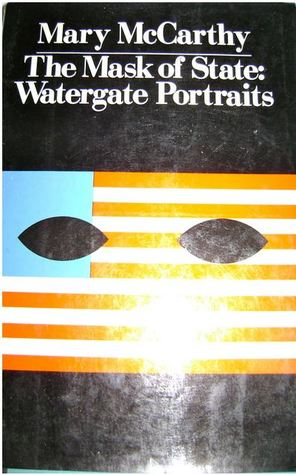 The Mask of State: Watergate Portraits Mary McCarthy
