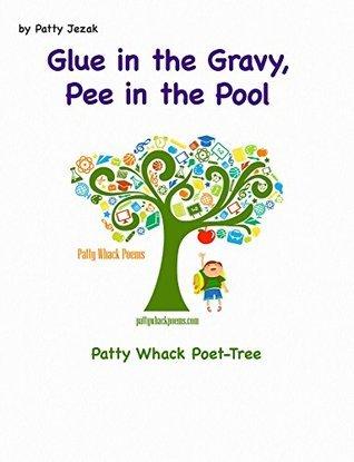 Glue in the Gravy Pee in the Pool  by  Patty Jezak