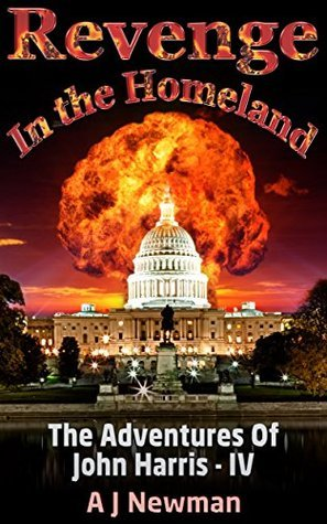Revenge in the Homeland: Post Apocalyptic America (The Adventures of John Harris Book 4) Anthony Newman