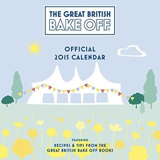 Official Great British Bake Off 2015 Wall Calendar (Calendars 2015) NOT A BOOK