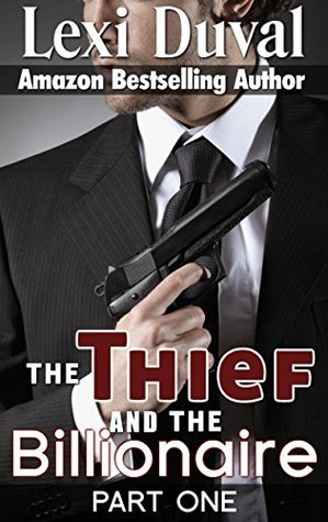 The Thief And The Billionaire (Book One)  by  Lexi Duval