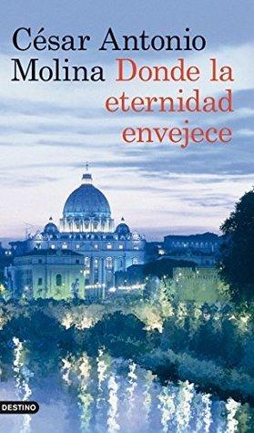 Donde la eternidad envejece  by  Molina César Antonio