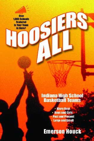 Hoosiers All, Indiana High School Basketball Teams  by  Emerson Houck