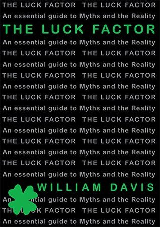 The Luck Factor: Myths and the Reality William Davis