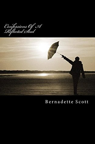 Confessions Of The Reflected Soul  by  Bernadette Scott