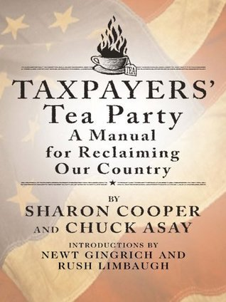 Taxpayers Tea Party: A Manual for Reclaiming Our Country Sharon Cooper
