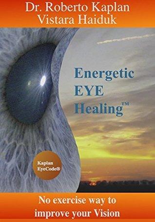 Energetic EyeHealing: No Exercise Way of Improving Vision  by  Roberto Kaplan