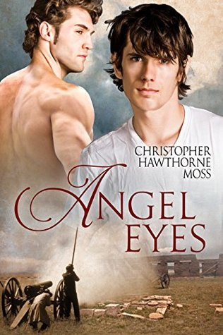 Angel Eyes: A Gay Romance of the Mexican War Christopher Hawthorne Moss