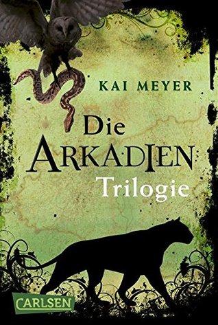 Arkadien-Reihe: Arkadien - Die Trilogie (Gesamtausgabe, Band 1 - 3) Kai Meyer