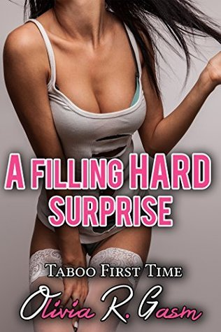 A Filling Hard Surprise: Taboo First Time  by  Olivia R. Gasm