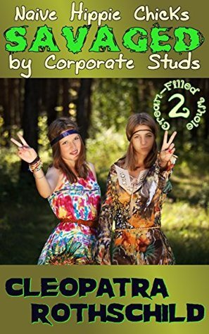 Naive Hippie Chicks Savaged Corporate Studs (Cream-Filled Whole Book 2) by Cleopatra Rothschild