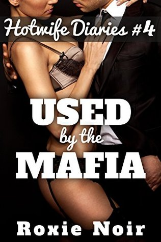Used  by  the Mafia (Hotwife and Cuckold Menage) (The Hotwife Diaries Book 4) by Roxie Noir