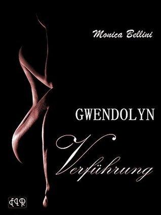 GWENDOLYN - Verführung Monica Bellini
