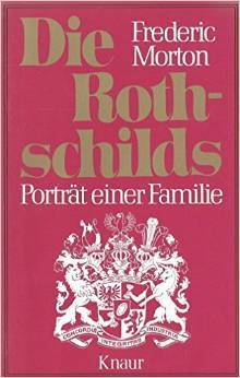 Die Rothschilds: Porträt einer Familie Frederic Morton
