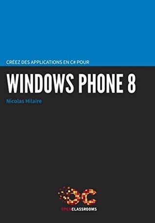 Créez des applications en C# pour Windows Phone 8  by  Nicolas Hilaire