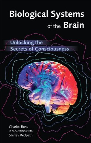 Biological Systems of the Brain - Unlocking the Secrets of Consciousness  by  Charles T. Ross