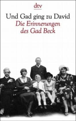 Und Gad Ging Zu David. Die Erinnerungen Des Gad Beck. 1923 bis 1945 Gad Beck