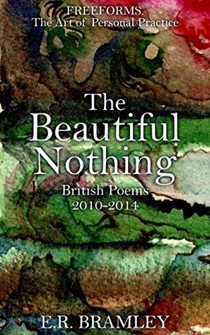 The Beautiful Nothing: British Poems 2010-2014 E.R. Bramley