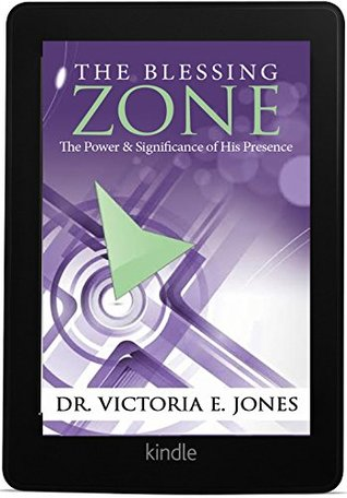The Blessing Zone: The Power & Significance of His Presence Dr. Victoria E. Jones