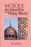Mosque Architecture in the Malay World  by  Abdul Halim Nasir