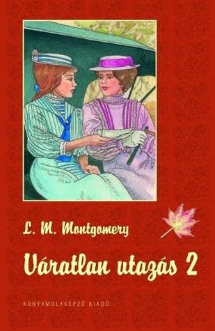 Váratlan utazás 2. (Road to Avonlea, #2)  by  Lucy Maud Montomery