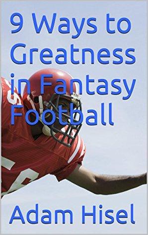 9 Ways to Greatness in Fantasy Football Adam Hisel
