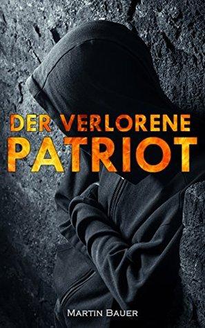 Der verlorene Patriot Martin Bauer