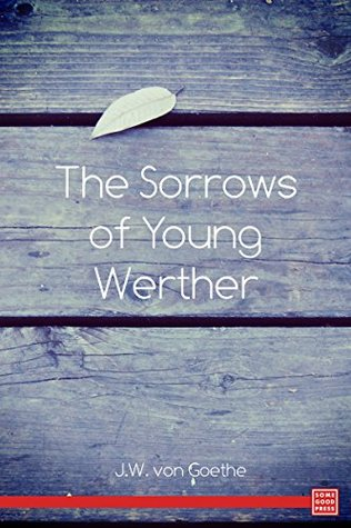The Sorrows of a Young Werther Johann Wolfgang von Goethe