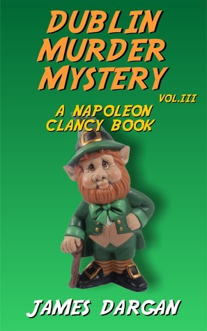 Dublin Murder Mystery (A Napoleon Clancy Book)  by  James Dargan