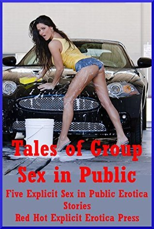 Tales of Group Sex in Public: Five Explicit Sex in Public Erotica Stories  by  Savannah Deeds
