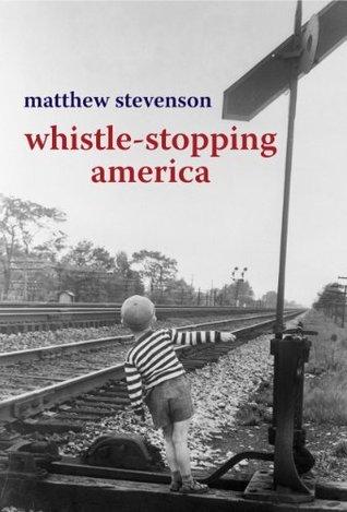 Whistle-Stopping America Matthew Stevenson