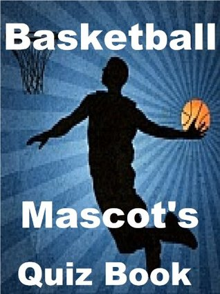 The Basketball Mascots Quiz Book  by  Tom James