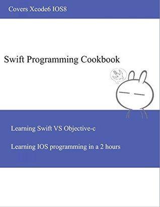 Swift Programming Cookbook: Learning Swift VS Objective-c Wei Zheng