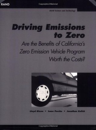 Driving Emissions to Zero: Are the Benefits of Californias Emission Vechile Program Worth the Cost? Lloyd Dixon