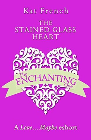 The Stained Glass Heart: A Love...Maybe Valentine eShort Kat French