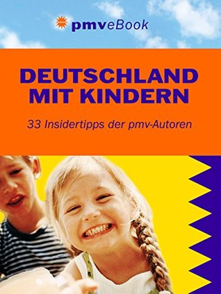 Deutschland mit Kindern: 33 Insidertipps der pmv-Autoren (Freizeitführer mit Kindern 31)  by  Ina Kalanpé