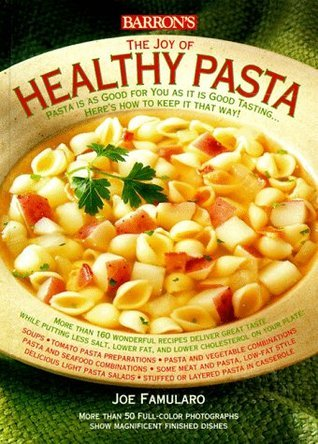 The Joy of Healthy Pasta Joe Famularo