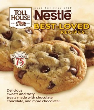 Nestlé Toll House Best-Loved Recipes Editors of Publications International Ltd.