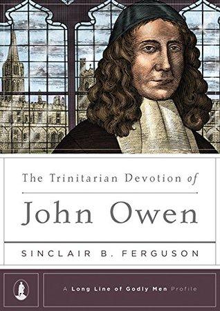 The Trinitarian Devotion of John Owen (A Long Line of Godly Men Series) Sinclair B. Ferguson