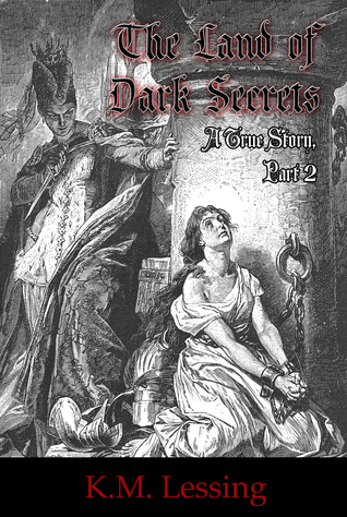 The Land Of Dark Secrets (A True Story, Part 2)  by  K.M. Lessing