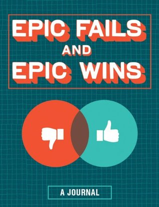 Epic Fails and Epic Wins: A Journal Chronicle Books
