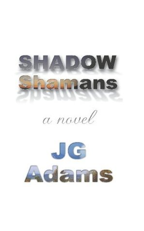 Shadow Shamans  by  JG Adams