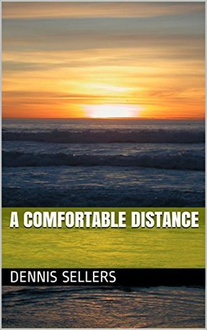 A Comfortable Distance  by  Dennis Sellers